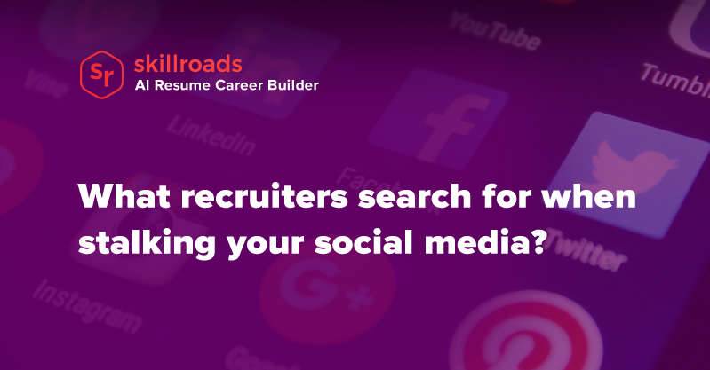 What Recruiters Search For When Stalking Your Social Media
